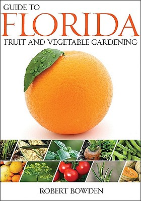 Guide to florida fruit and vegetable gardening by bowden - Florida vegetable gardening guide ...
